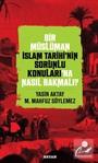 Bir Müslüman İslam Tarihi'nin Sorunlu Konuları'na Nasıl Bakmalı?
