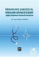 Öğrenilmiş Çaresizlik, Psikolojik Güvenlik İlişkisi : Sağlık Çalışanları Üzerine Bir İnceleme