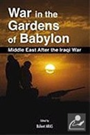 War in the Gardens of Babylon Middle East after the Iraqi War