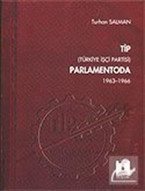 TİP (Türkiye İşçi Partisi) Parlamentoda 1.Cilt (1963-1996)