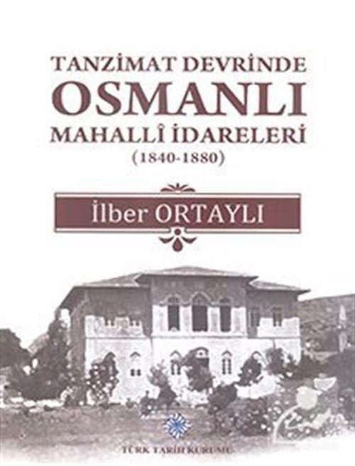 Tanzimat Devrinde Osmanlı Mahalli İdareleri (1840-1880)