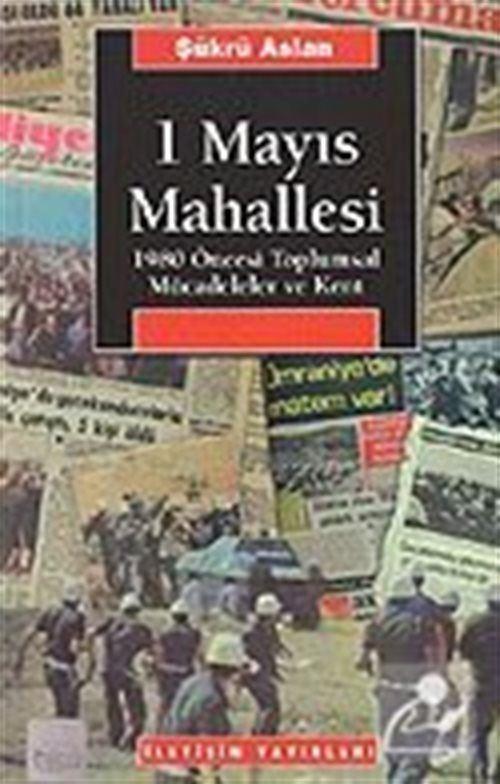 1 Mayıs Mahallesi / 1980 Öncesi Toplumsal Mücadeleler ve Kent