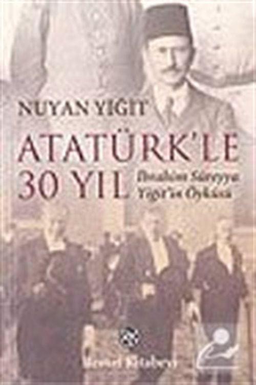 Atatürk'le 30 Yıl / İbrahim Süreyya Yiğit'in Öyküsü