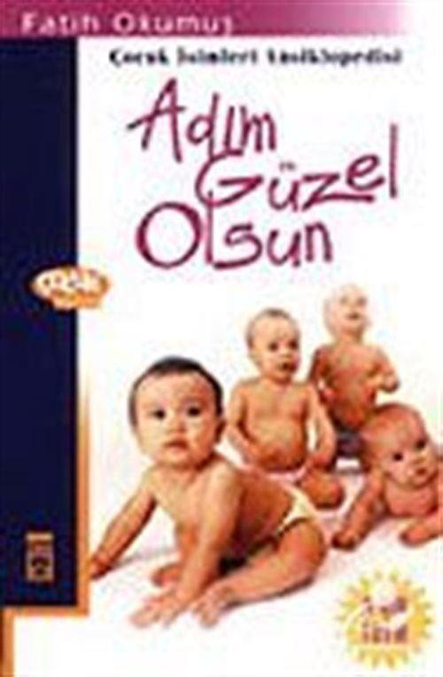 Adım Güzel Olsun / Çocuk İsimleri Ansiklopedisi