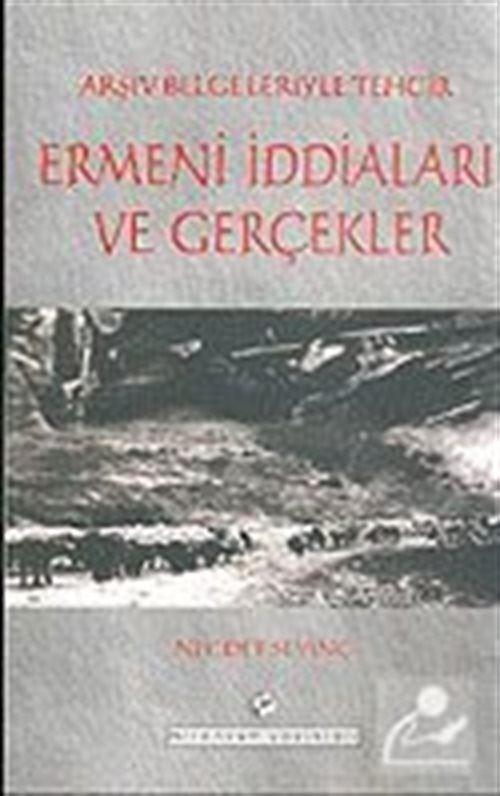 Arşiv Belgeleriyle Tehcir Ermeni İddiaları ve Gerçekler