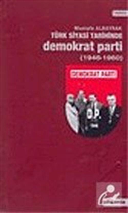 Türk Siyasi Tarihinde Demokrat Parti (1946-1960)