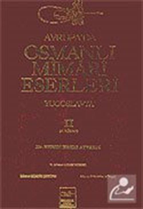 Avrupa'da Osmanlı Mimari Eserleri-Yugoslavya (2.cilt, 3.kitap)
