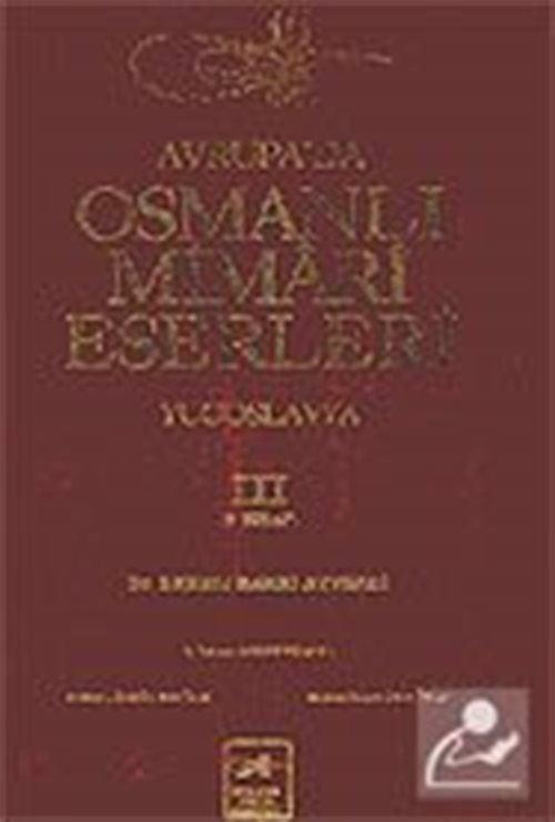 Avrupa'da Osmanlı Mimari Eserleri-Yugoslavya (3.cilt, 3.kitap)