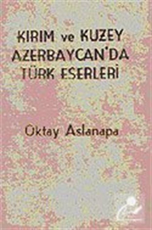 Kırım ve Kuzey Azerbaycan'da Türk Eserleri