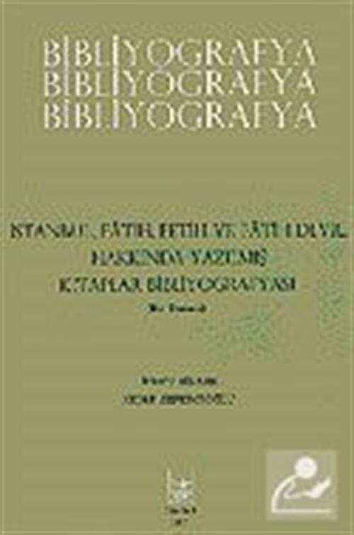 Bibliyografya / İstanbul, Fetih ve Fatih Devri Hakkında Yazılmış Kitaplar Bibliyografyası