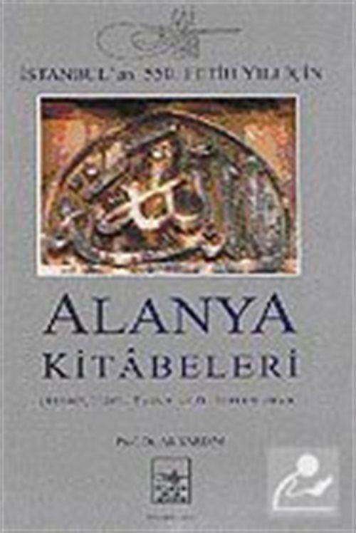 İstanbul'un 550. Fetih Yılı İçin Alanya Kitabeleri (Karton Kapak)