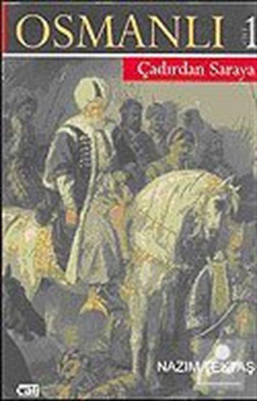 Osmanlı 2 CİLT (Çadırdan Saraya-Saraydan Sürgüne)