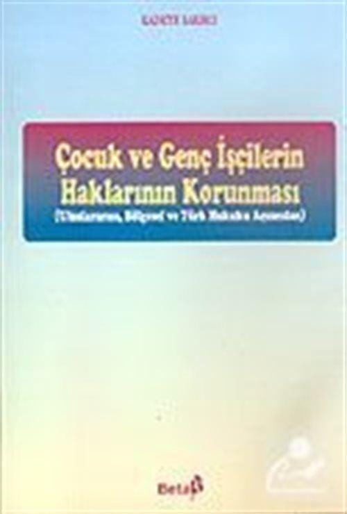 Çocuk ve Genç İşçilerin Haklarının Korunması: Uluslararası, Bölgesel ve Türk Hukuku Açısından