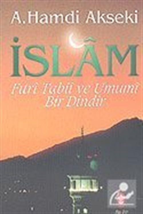 İslam - Fıtrı Tabii ve Umumi Bir Dindir