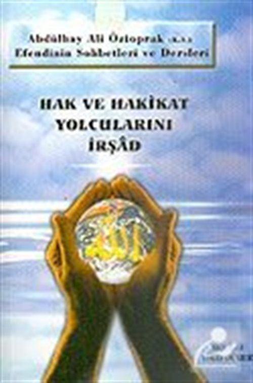 Hak ve Hakikat Yolcularını İrşad: Abdülhay Ali Öztoprak Efendinin Sohbetleri ve Dersleri