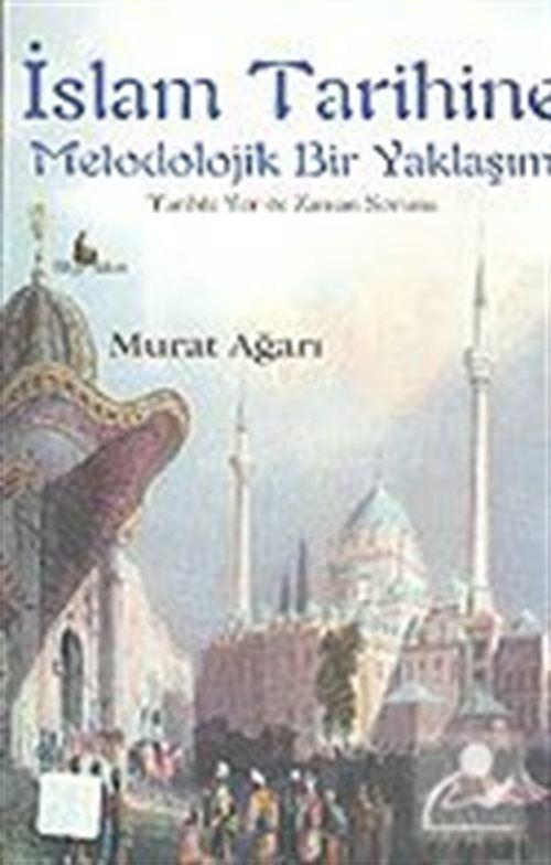 İslam Tarihine Metodolojik Bir Yaklaşım: Tarihte Yer ve Zaman Sorunu