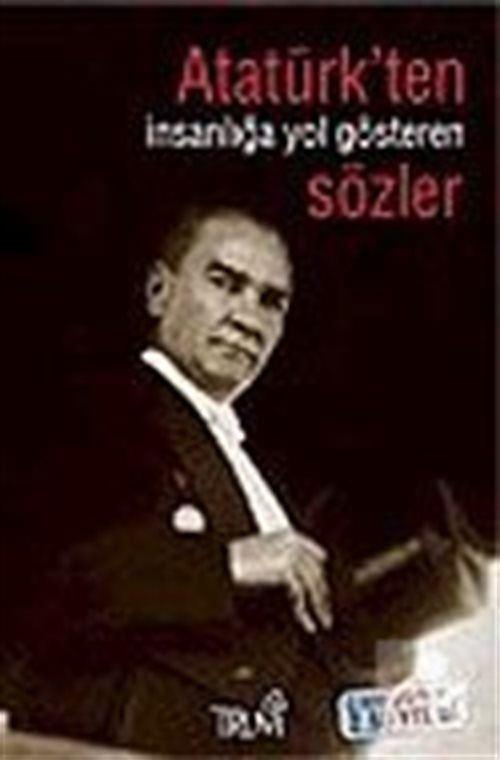 Atatürk' ten İnsanlığa Yol Gösteren Sözler