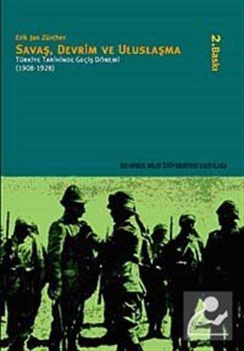 Savaş, Devrim Ve Uluslaşma: Türkiye Tarihinde Geçiş Dönemi (1908 - 1928)