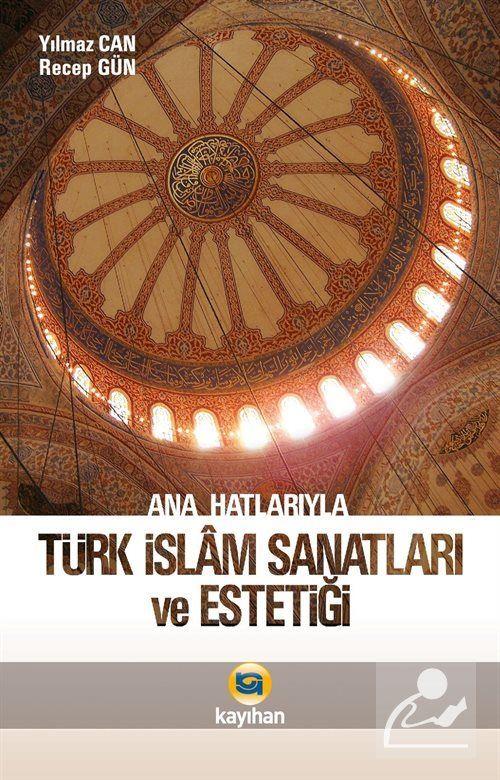 Ana Hatlarıyla Türk İslam Sanatları ve Estetiği
