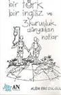 Bir Türk Bir İngiliz ve 3 Kuruşluk Dünyadan Notlar