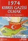 1974 Kıbrıs Gazisi Olmak Anılar ve Tavsiyeler