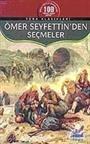 Ömer Seyfettin'den Seçmeler / 100 Temel Eser-Lise