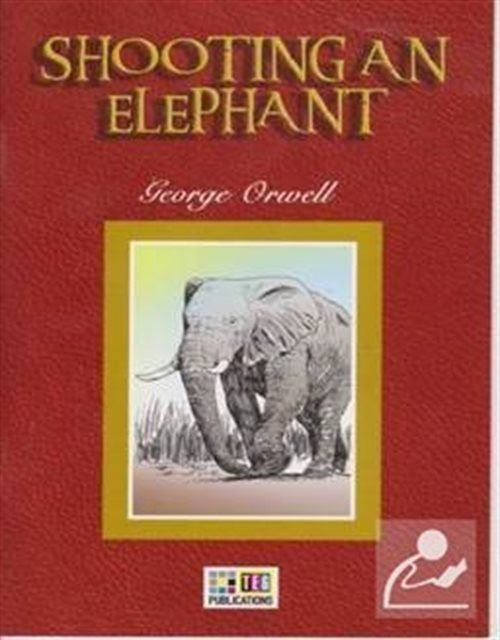 """a comparison of power and authority in shooting an elephant by george orwell Earley's idea can apply to orwell's essay """"shooting an elephant"""" george orwell he had the power and authority to do so."""