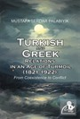 Turkish and Greek Relations in an Age of Turmoil (1821-1922)